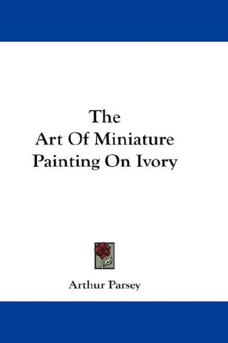 9780548161777: The Art Of Miniature Painting On Ivory