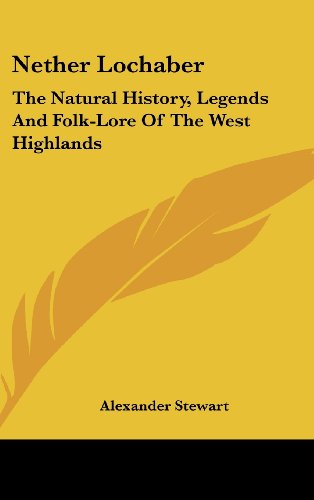 9780548162484: Nether Lochaber: The Natural History, Legends And Folk-Lore Of The West Highlands