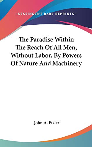 9780548162958: The Paradise Within The Reach Of All Men, Without Labor, By Powers Of Nature And Machinery