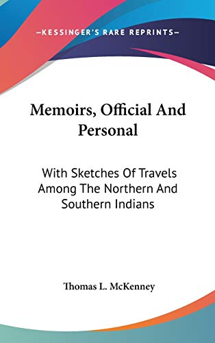 9780548163207: Memoirs, Official And Personal: With Sketches Of Travels Among The Northern And Southern Indians