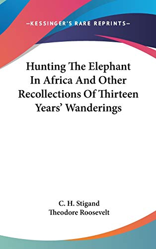 9780548163580: Hunting The Elephant In Africa And Other Recollections Of Thirteen Years' Wanderings