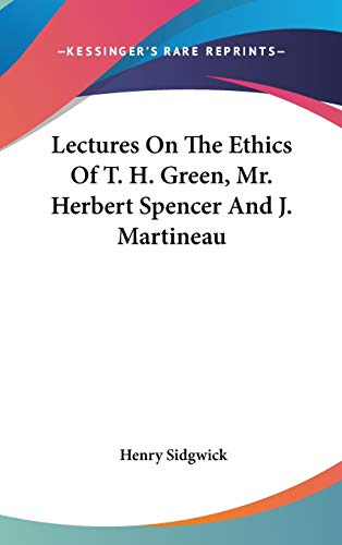 9780548164341: Lectures On The Ethics Of T. H. Green, Mr. Herbert Spencer And J. Martineau