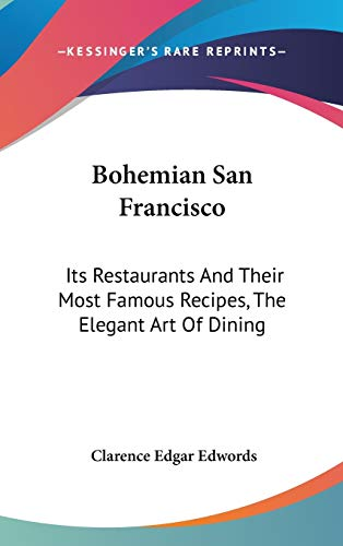 9780548165294: Bohemian San Francisco: Its Restaurants And Their Most Famous Recipes, The Elegant Art Of Dining