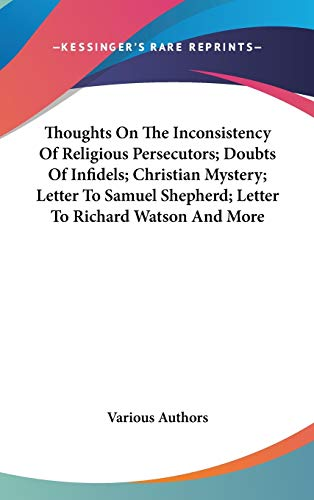 9780548166215: Thoughts On The Inconsistency Of Religious Persecutors; Doubts Of Infidels; Christian Mystery; Letter To Samuel Shepherd; Letter To Richard Watson And More