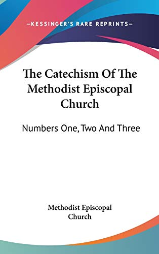 9780548167663: The Catechism Of The Methodist Episcopal Church: Numbers One, Two And Three