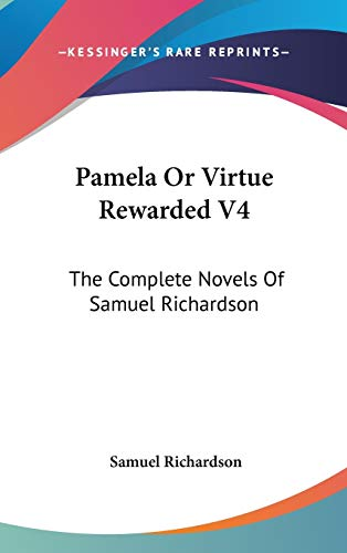 9780548167946: Pamela or Virtue Rewarded V4: The Complete Novels of Samuel Richardson