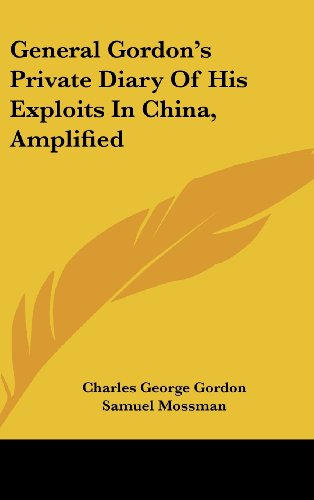 9780548168653: General Gordon's Private Diary Of His Exploits In China, Amplified