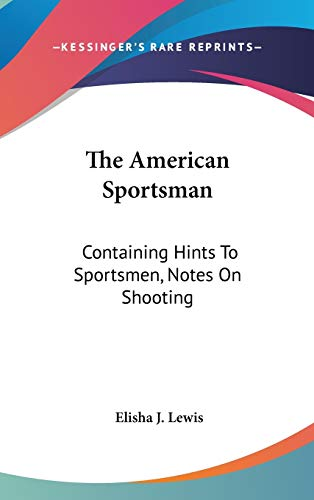 9780548169193: The American Sportsman: Containing Hints To Sportsmen, Notes On Shooting