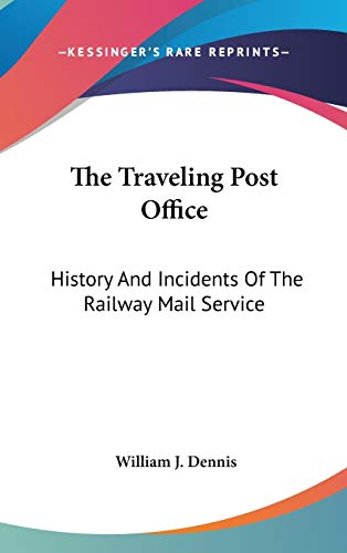9780548169209: The Traveling Post Office: History And Incidents Of The Railway Mail Service
