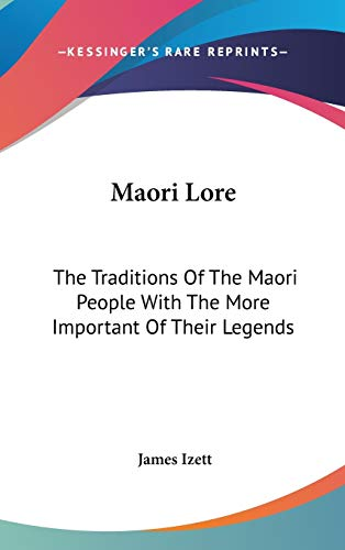 9780548169759: Maori Lore: The Traditions Of The Maori People With The More Important Of Their Legends