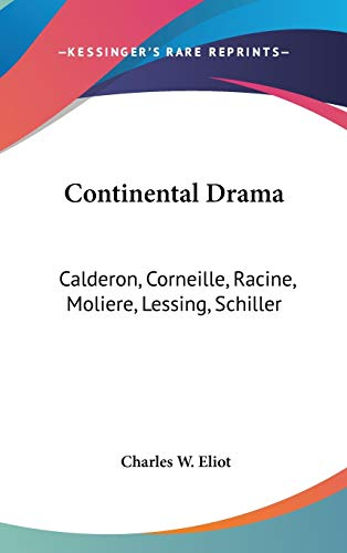 9780548170021: Continental Drama: Calderon, Corneille, Racine, Moliere, Lessing, Schiller