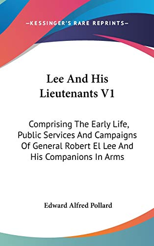 9780548171196: Lee And His Lieutenants V1: Comprising The Early Life, Public Services And Campaigns Of General Robert El Lee And His Companions In Arms