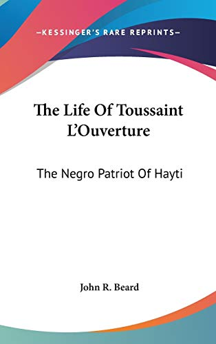 9780548171530: The Life Of Toussaint L'Ouverture: The Negro Patriot Of Hayti