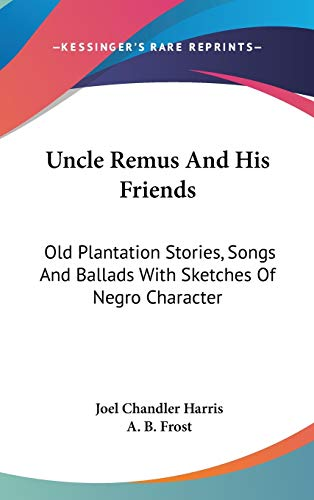 9780548171578: Uncle Remus And His Friends: Old Plantation Stories, Songs And Ballads With Sketches Of Negro Character