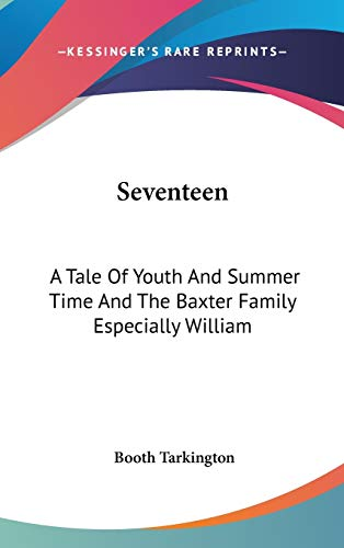9780548172353: Seventeen: A Tale Of Youth And Summer Time And The Baxter Family Especially William