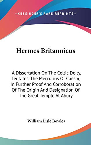9780548174531: Hermes Britannicus: A Dissertation On The Celtic Deity, Teutates, The Mercurius Of Caesar, In Further Proof And Corroboration Of The Origin And Designation Of The Great Temple At Abury