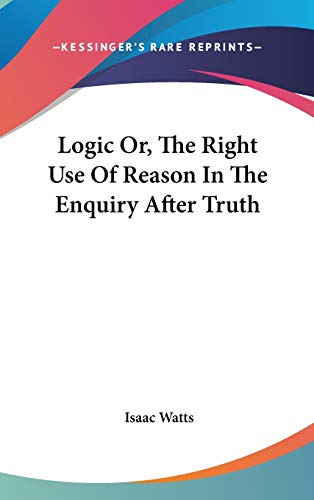 Logic Or, The Right Use Of Reason