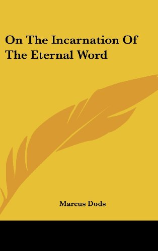 On The Incarnation Of The Eternal Word (0548179697) by Marcus Dods