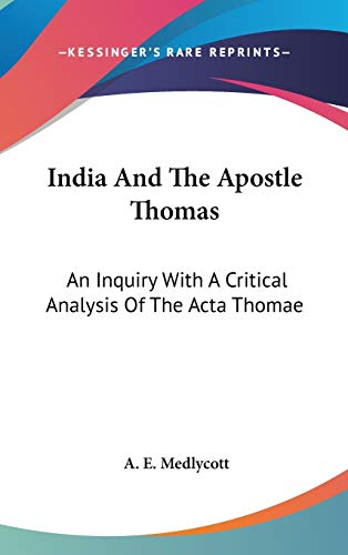 9780548181980: India And The Apostle Thomas: An Inquiry With A Critical Analysis Of The Acta Thomae