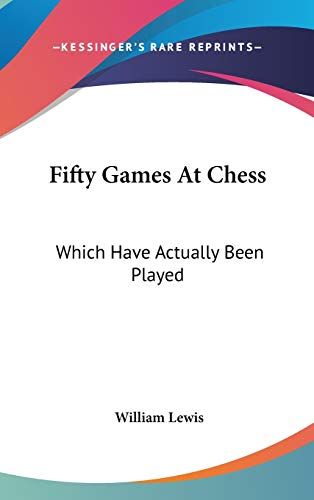 9780548182826: Fifty Games At Chess: Which Have Actually Been Played