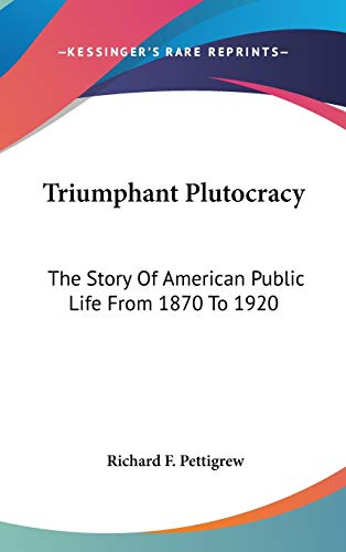 9780548184943: Triumphant Plutocracy: The Story Of American Public Life From 1870 To 1920