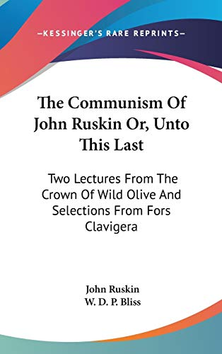 9780548186251: The Communism of John Ruskin Or, Unto This Last: Two Lectures from the Crown of Wild Olive and Selections from Fors Clavigera