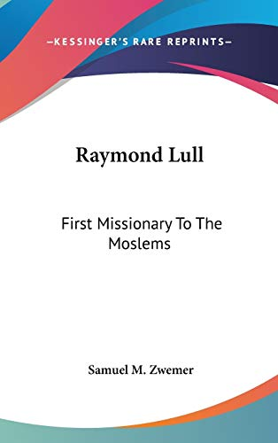 9780548186800: Raymond Lull: First Missionary To The Moslems