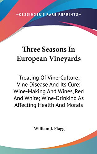 9780548187128: Three Seasons In European Vineyards: Treating Of Vine-Culture; Vine Disease And Its Cure; Wine-Making And Wines, Red And White; Wine-Drinking As Affecting Health And Morals