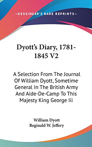 9780548187173: Dyott's Diary, 1781-1845 V2: A Selection from the Journal of William Dyott, Sometime General in the British Army and Aide-de-Camp to This Majesty King George III