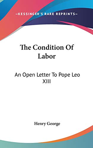 9780548187401: The Condition Of Labor: An Open Letter To Pope Leo XIII