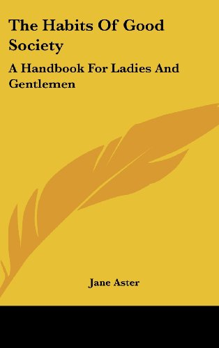 9780548189412: The Habits Of Good Society: A Handbook For Ladies And Gentlemen