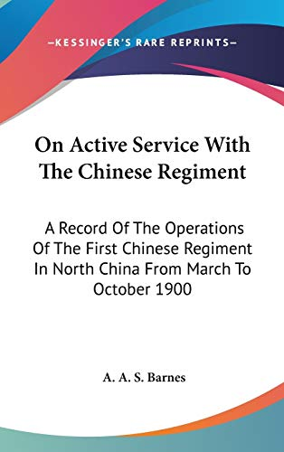 9780548191262: On Active Service With The Chinese Regiment: A Record Of The Operations Of The First Chinese Regiment In North China From March To October 1900