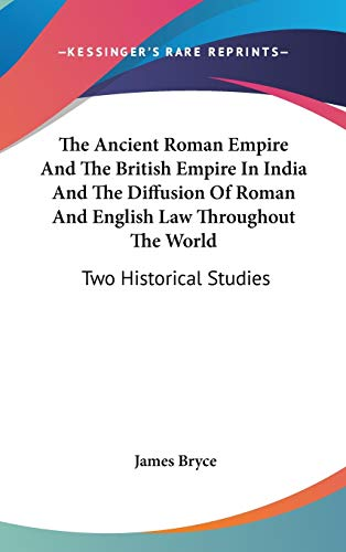 9780548191507: The Ancient Roman Empire And The British Empire In India And The Diffusion Of Roman And English Law Throughout The World: Two Historical Studies