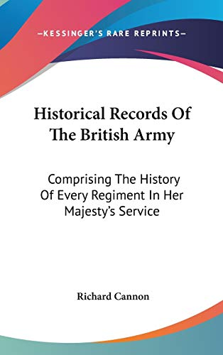 9780548193464: Historical Records Of The British Army: Comprising The History Of Every Regiment In Her Majesty's Service