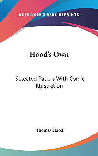 Hood's Own: Selected Papers With Comic Illustration (9780548193761) by Thomas Hood