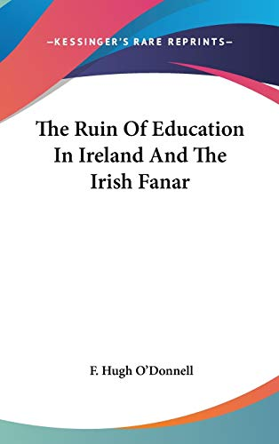 9780548194522: The Ruin of Education in Ireland and the Irish Fanar