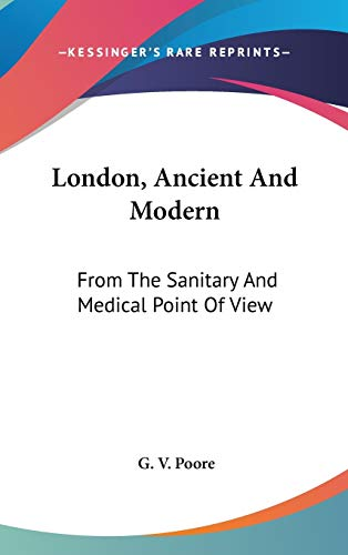9780548199589: London, Ancient And Modern: From The Sanitary And Medical Point Of View
