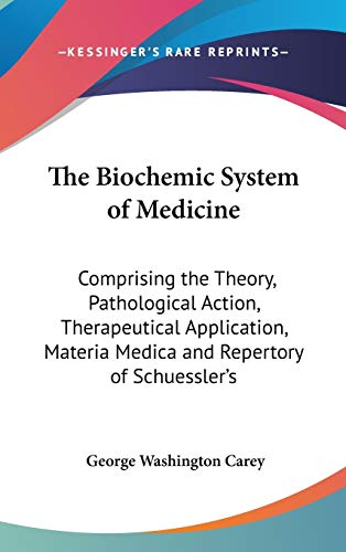 9780548199930: The Biochemic System of Medicine: Comprising the Theory, Pathological Action, Therapeutical Application, Materia Medica and Repertory of Schuessler's
