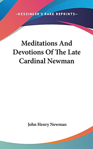 Meditations And Devotions Of The Late Cardinal Newman (9780548202494) by John Henry Newman