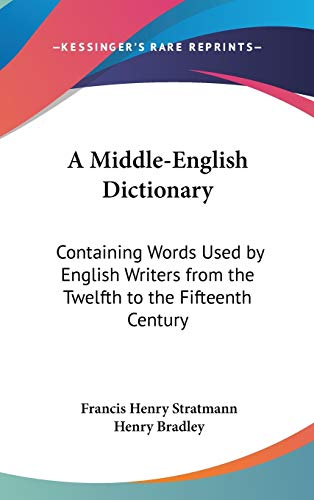 9780548202708: A Middle-English Dictionary: Containing Words Used by English Writers from the Twelfth to the Fifteenth Century