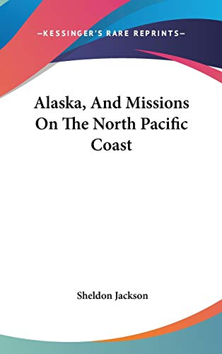 9780548202944: Alaska, And Missions On The North Pacific Coast