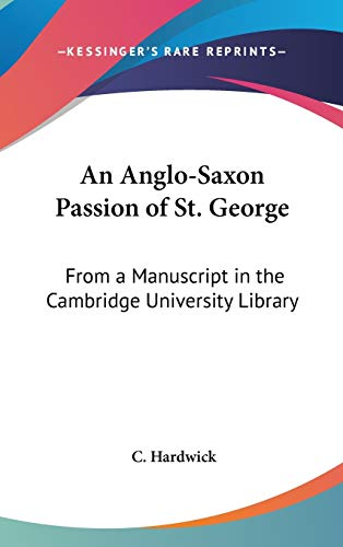 9780548203057: An Anglo-Saxon Passion of St. George: From a Manuscript in the Cambridge University Library