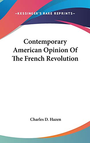 9780548203330: Contemporary American Opinion Of The French Revolution