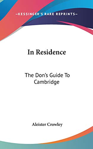 In Residence: The Don's Guide To Cambridge: Crowley, Aleister