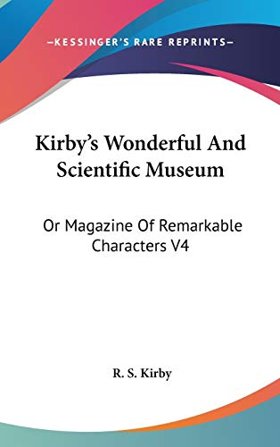 9780548204771: Kirby's Wonderful And Scientific Museum: Or Magazine Of Remarkable Characters V4