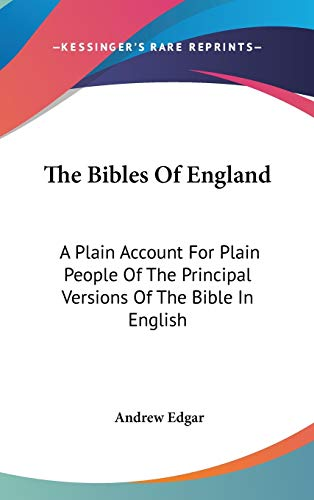 9780548206812: The Bibles Of England: A Plain Account For Plain People Of The Principal Versions Of The Bible In English