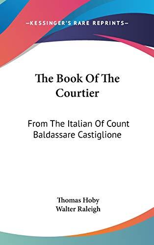 9780548207383: The Book Of The Courtier: From The Italian Of Count Baldassare Castiglione
