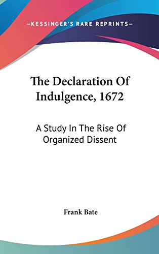 9780548207697: The Declaration Of Indulgence, 1672: A Study In The Rise Of Organized Dissent