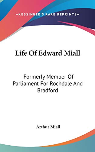 9780548209295: Life Of Edward Miall: Formerly Member Of Parliament For Rochdale And Bradford