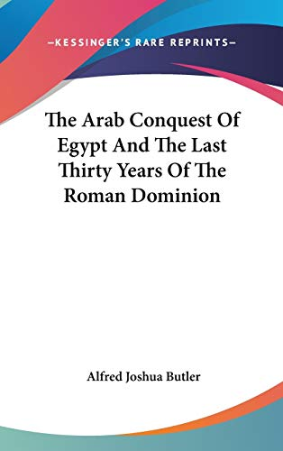 9780548211557: The Arab Conquest Of Egypt And The Last Thirty Years Of The Roman Dominion